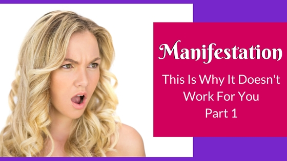 Manifestation: This Is Why It Doesn't Work For You Part 1