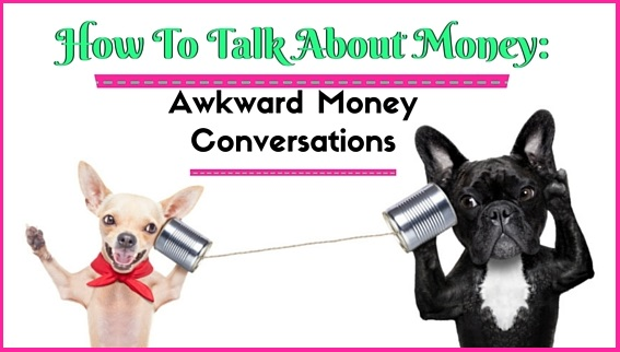 How To Talk About Money: Awkward Money Conversations Are The Best!