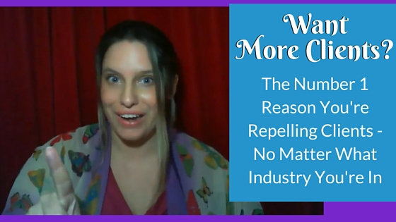 {Video] The Number 1 Reason You Are Repelling Clients No Matter What Industry You're In