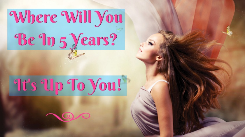 Where Will You Be In 5 Years? It's Up To You!