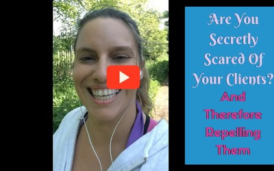 [Video] Are You Scared Of Your Clients & Therefore Repelling Them?