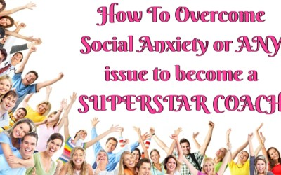 How To Overcome Social Anxiety or ANY issue to become a SUPERSTAR COACH