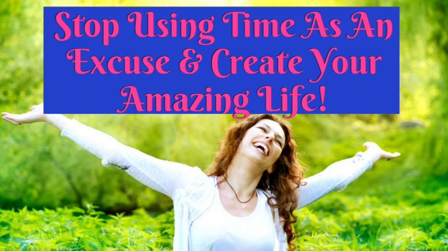 How To Have More Time & Create The Life You Love