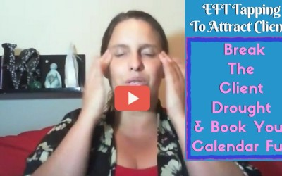 [Video] EFT To Attract Clients: Break The Client Drought & Book Your Calendar Full