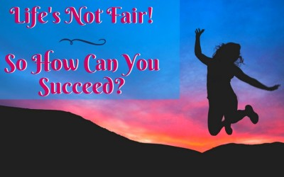 Life's Not Fair! So You Can You Succeed?