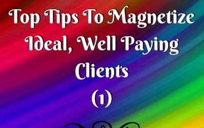 TOP 3 TIPS TO MAGNETIZE AMAZING CLIENTS Part 1