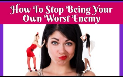 How To Stop Being Your Own Worst Enemy!