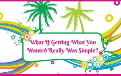 What If Getting What You Wanted Really Was Simple?