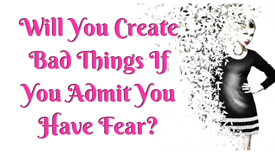 Will You Create Bad Things If You Admit You Have Fear?