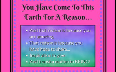 You Have Come To This  Earth For A Reason…