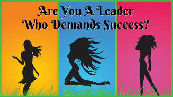 Are You A Leader That Demands Success?