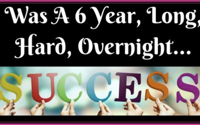 6 Year, Long, Hard 'Overnight Success'