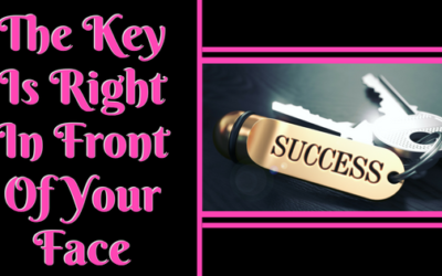 The Key Is Right In Front Of Your Face…