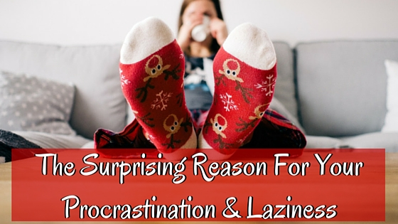 The Surprising Reason For Your Procrastination & Laziness