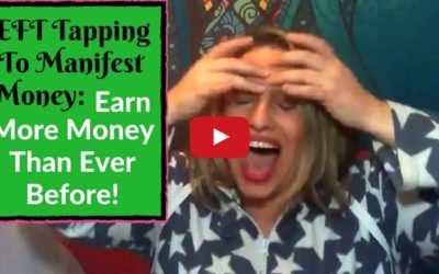 [Video] EFT Tapping To Manifest Money: Earn More Money Than Ever Before!