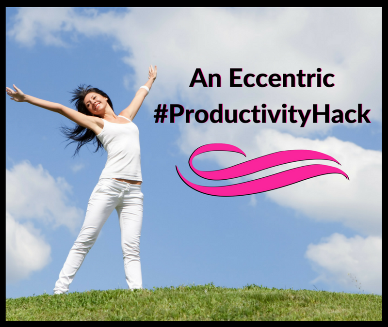 An Eccentric Productivity Hack!