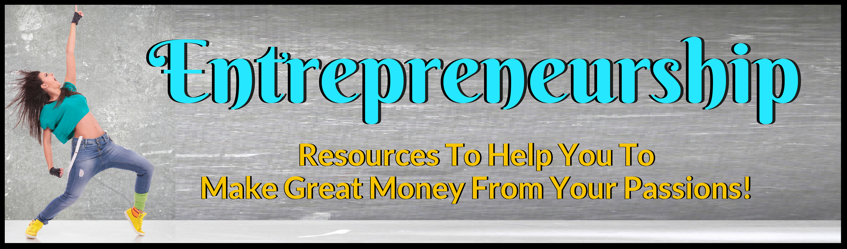 entrepreneur resources to help you make great money from your passions